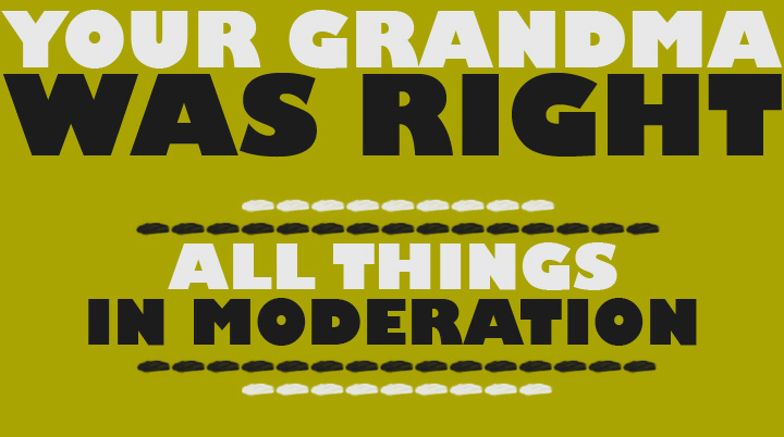 all things in moderation